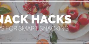Snack Hacks: 3 Tips for Smart Snacking